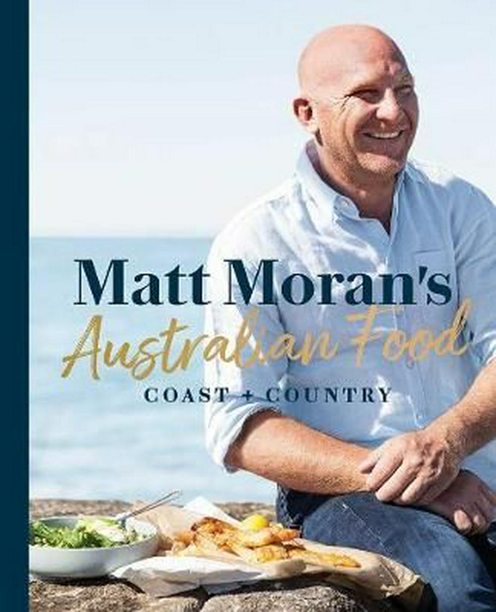 Matt Moran's Australian Food - Pre-order Your Signed Copy!Coast + Country by Matt Moran, ISBN: 9781760631239