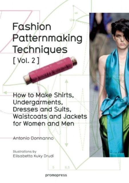 Fashion Patternaking Techniques: Vol.2: Women/Men How to Make Shirts, Undergarments, Dresses and Suits, Waistcoats, Men;s Jackets