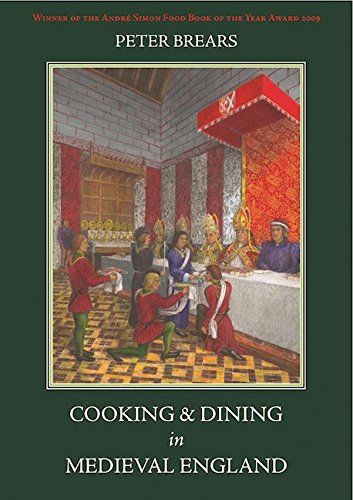 Cooking and Dining in Medieval England by Peter Brears, ISBN: 9781903018873