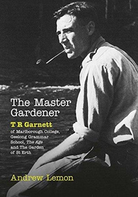 The Master GardenerA Biography of T. R. Garnett