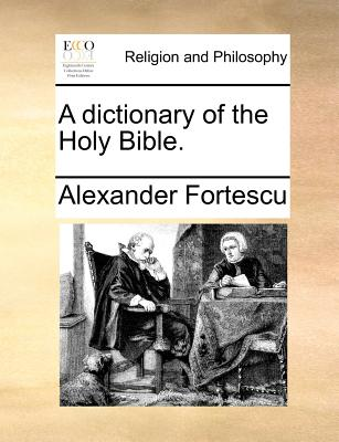 A Dictionary of the Holy Bible.