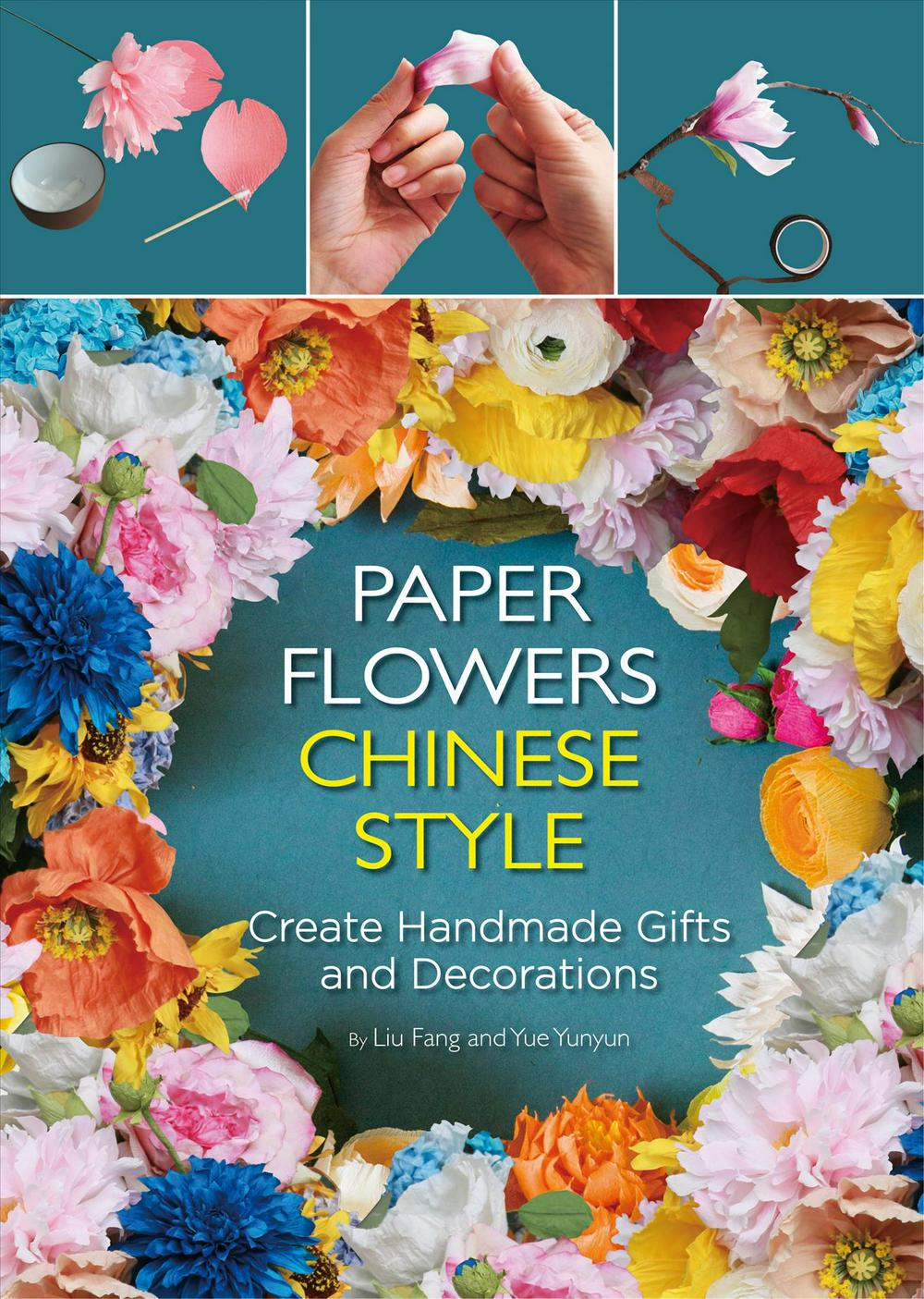 Paper Flowers Chinese Style: Create Handmade Gifts and Decorations by Liu Fang, ISBN: 9781602200302