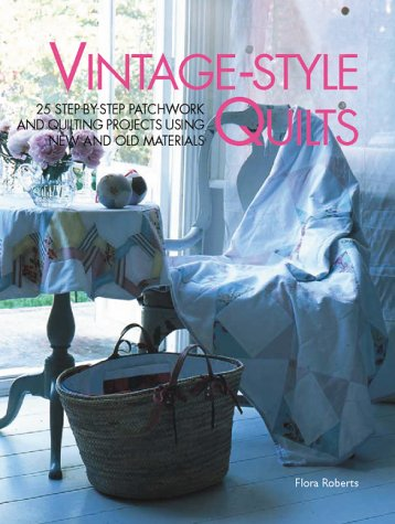 Vintage-style Quilts: 25 Step-by-step Patchwork and Quilting Projects Using New and Old Materials by Flora Roberts, ISBN: 9781903116890