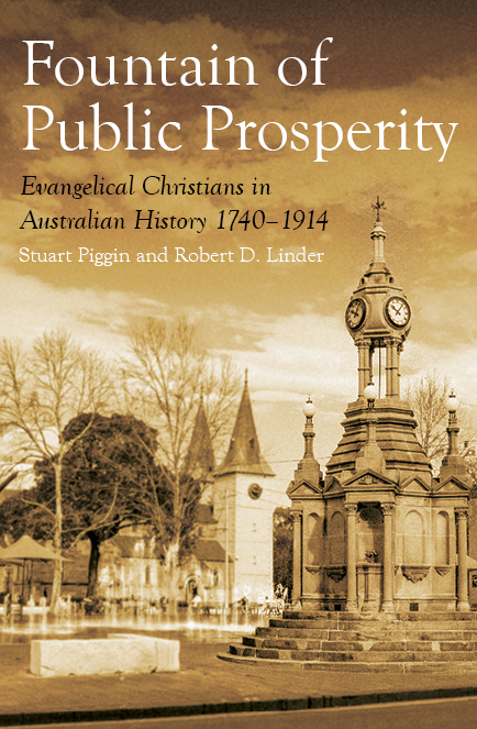 The Fountain of Public Prosperity: Evangelical Christians in Australian History 1740-1914