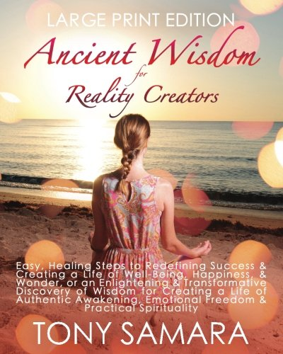 Ancient Wisdom for Reality CreatorsEasy & Practical Healing Steps to Create a Life... by Tony Samara, ISBN: 9781544833873