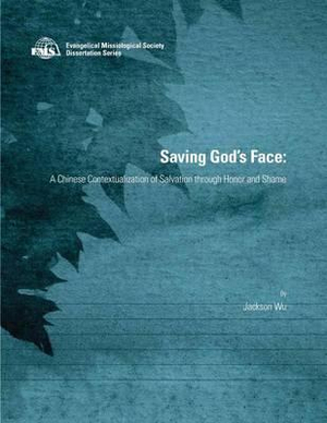 Saving God's Face: A Chinese Contextualization of Salvation through Honor and Shame (EMS Dissertation Series)