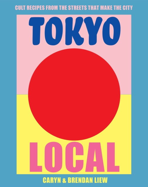 Tokyo Local: Cult recipes from the streets that make the city by Jo Stewart, ISBN: 9781925418644