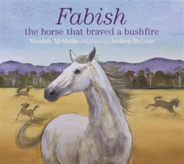 Fabish: The Horse that Braved a Bushfire by Neridah McMullin, ISBN: 9781743367278
