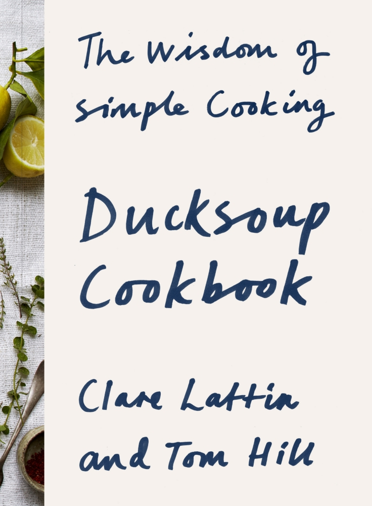 Ducksoup Cookbook: The Wisdom of Simple Cooking by Clare Lattin, ISBN: 9780224101578