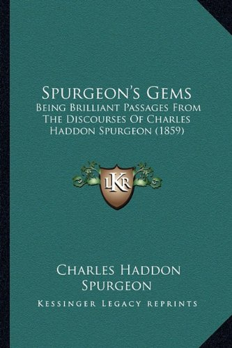 Spurgeon's Gems: Being Brilliant Passages from the Discourses of Charles Haddon Spurgeon (1859)