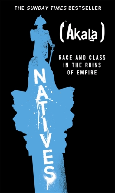 Natives: Race and Class in the Ruins of Empire by Akala, ISBN: 9781473661219
