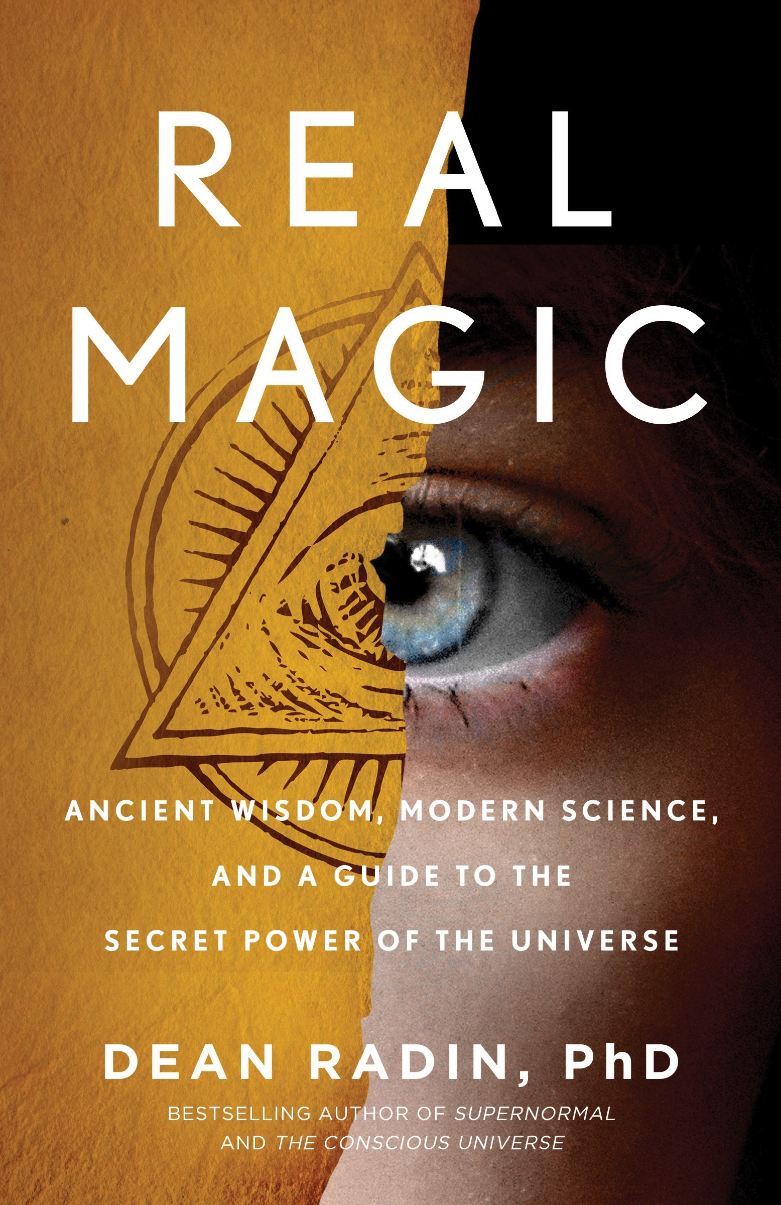 Real Magic: Ancient Wisdom, Modern Science, and a Guide to the Secret Power of the Universe by Dean Radin, ISBN: 9781524758820