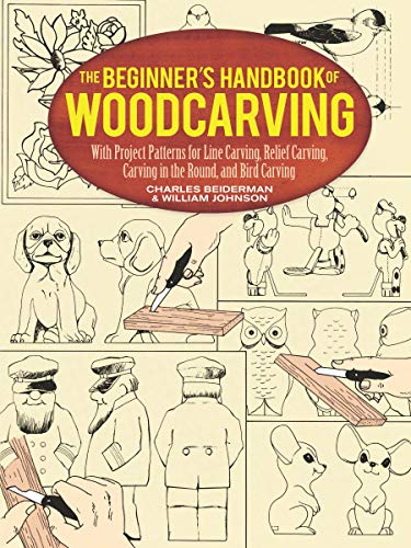 The Beginner's Handbook of Woodcarving : With Project Patterns for Line Carving, Relief Carving, Carving in the Round, and Bird Carving