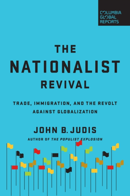 The Nationalist RevivalTrade, Immigration, and the Revolt Against Glob... by John B. Judis, ISBN: 9780999745403