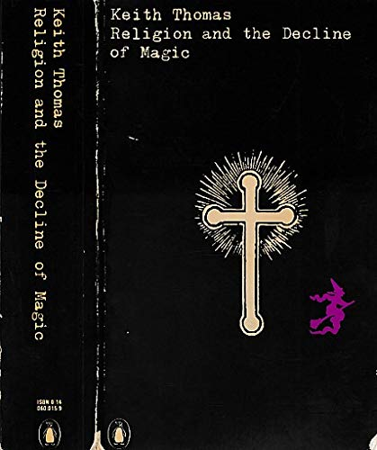 Religion and the Decline of Magic  Studies in Popular Beliefs in Sixteenth- and Seventeenth-Century England