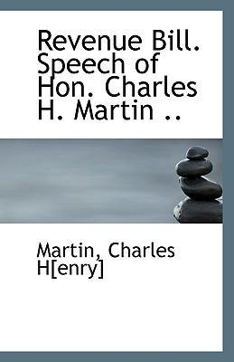 Revenue Bill. Speech of Hon. Charles H. Martin .. by Martin Charles H[enry], ISBN: 9781113418357