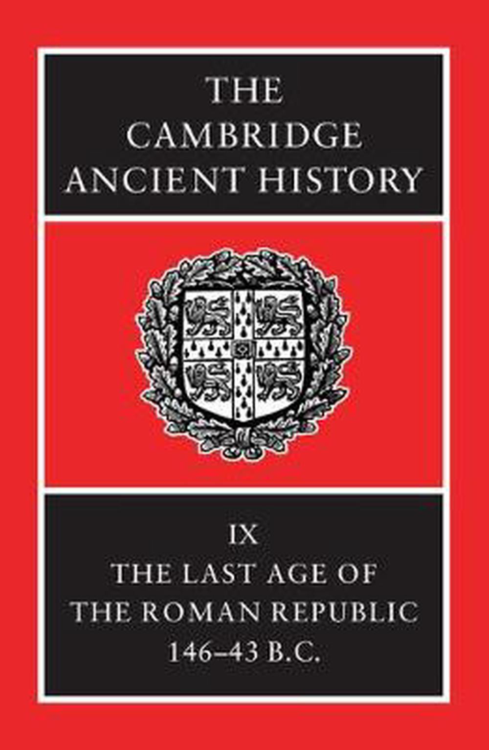 The Cambridge Ancient History: The Last Age of the Roman Republic, 146-43 B.C.