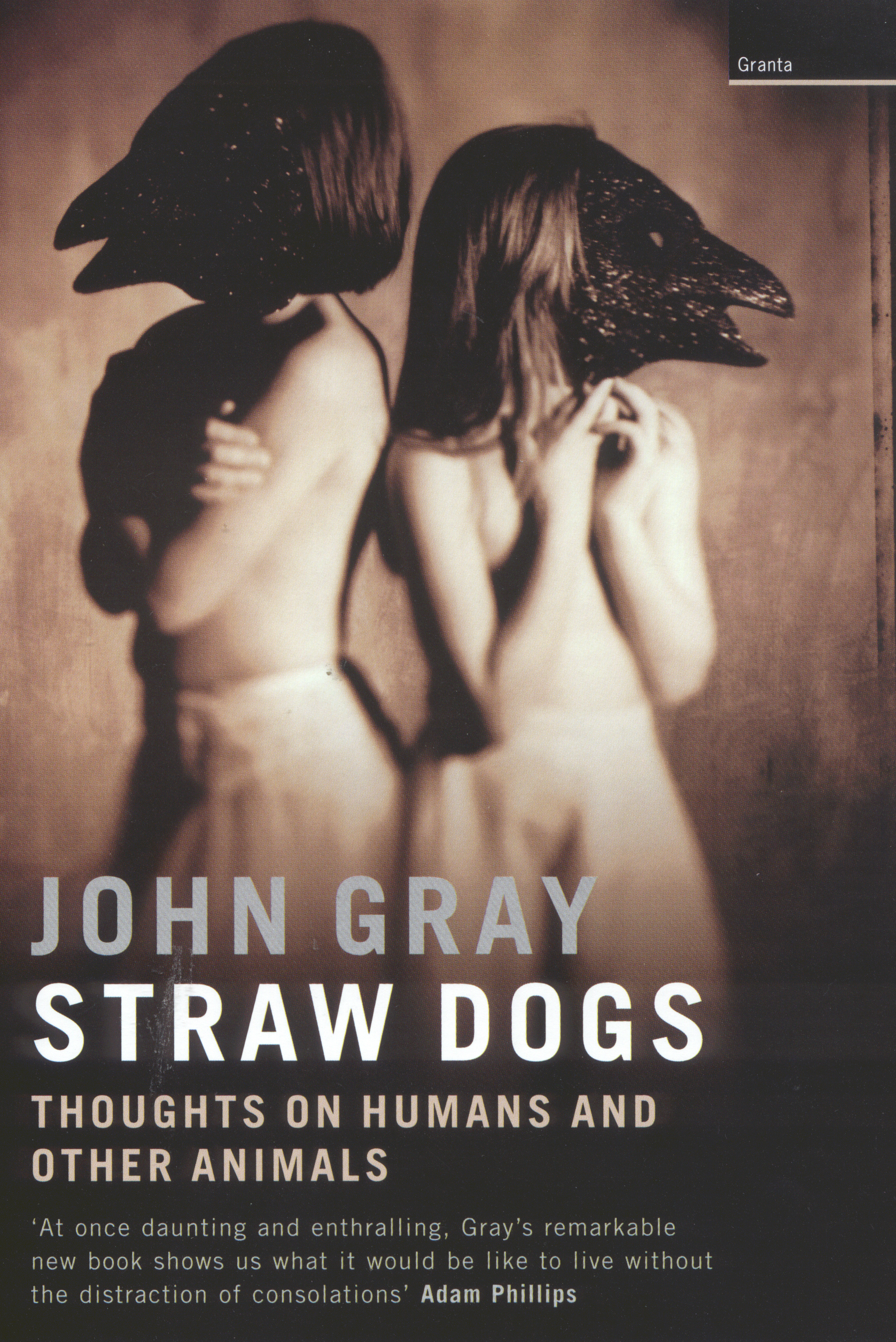 Straw Dogs: thoughts on humans & other animals by John Gray, ISBN: 9781862075122