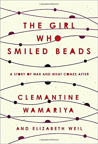 The Girl Who Smiled Beads: A Story of War and What Comes After by Clemantine Wamariya, ISBN: 9780451495327