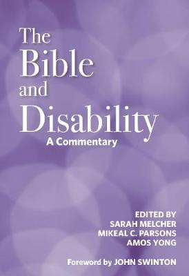 The Bible and Disability: A Commentary by Sarah Melcher, Mikeal C. Parsons, Amos Yong, ISBN: 9780334056867