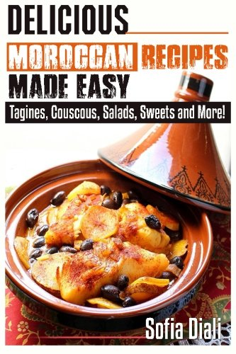 Delicious Moroccan Recipes Made EasyTagines, Couscous, Salads, Sweets, and More!
