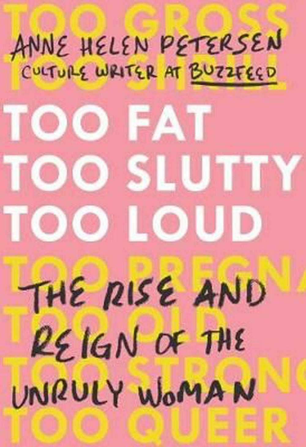 Too Fat, Too Slutty, Too LoudThe Rise and Reign of the Unruly Woman