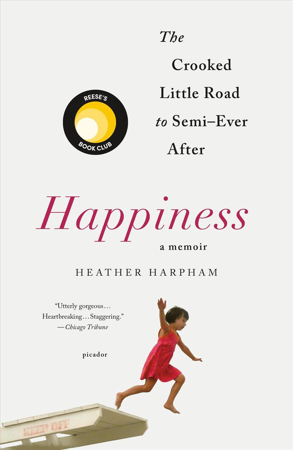Happiness: A Memoir: How to Build a Family Out of True Love and Spare Parts by Heather Harpham, ISBN: 9781250301147