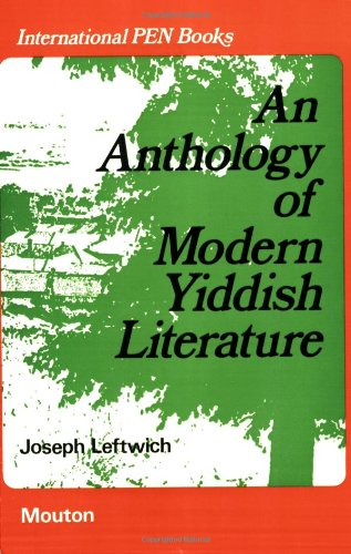 An Anthology of Modern Yiddish Literature (International P.E.N. books. Anthologies)