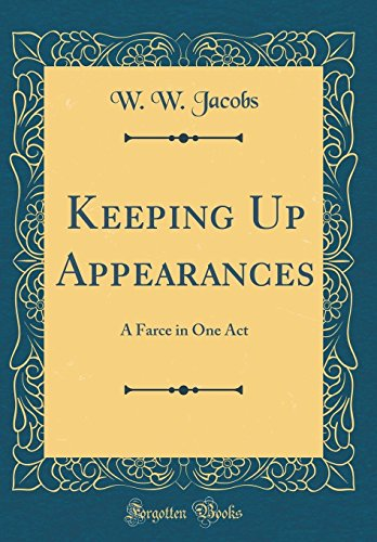 Keeping Up Appearances: A Farce in One Act (Classic Reprint)