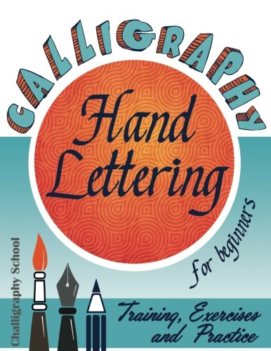 Calligraphy for Beginners. Hand Lettering: Training, Exercises and Practice: Lettering calligraphy. Calligraphy book ( Lettering book)