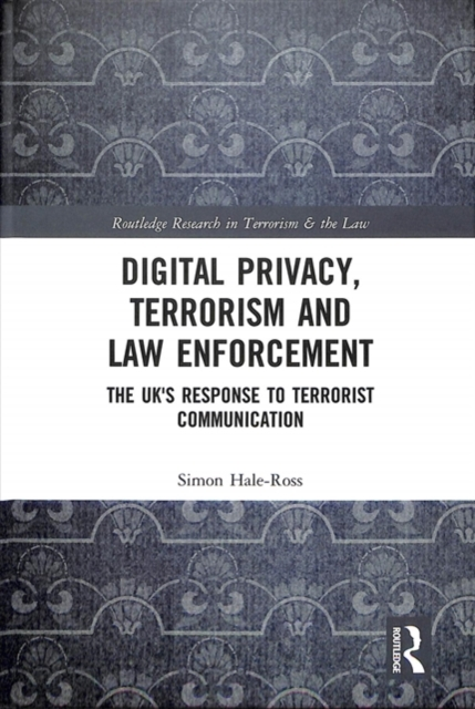 Digital Privacy, Terrorism and Law EnforcementThe UK's Response to Terrorist Communication