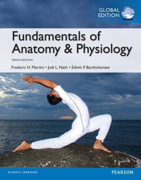 Fundamentals of Anatomy & Physiology by Frederic H. Martini, ISBN: 9781292074870