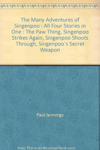 The Many Adventures of Singenpoo : All Four Stories in One : The Paw Thing, Singenpoo Strikes Again, Singenpoo Shoots Through, Singenpoo`s Secret Weapon