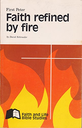 Faith Refined by Fire: I Peter (Faith and Life Bible Studies)