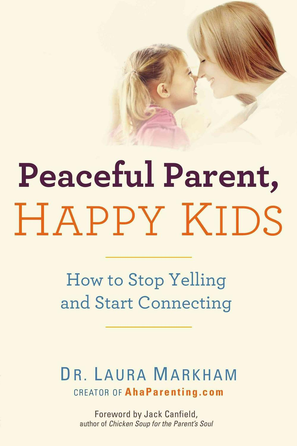 Peaceful Parent, Happy Kids by Laura Markham, ISBN: 9780399160288