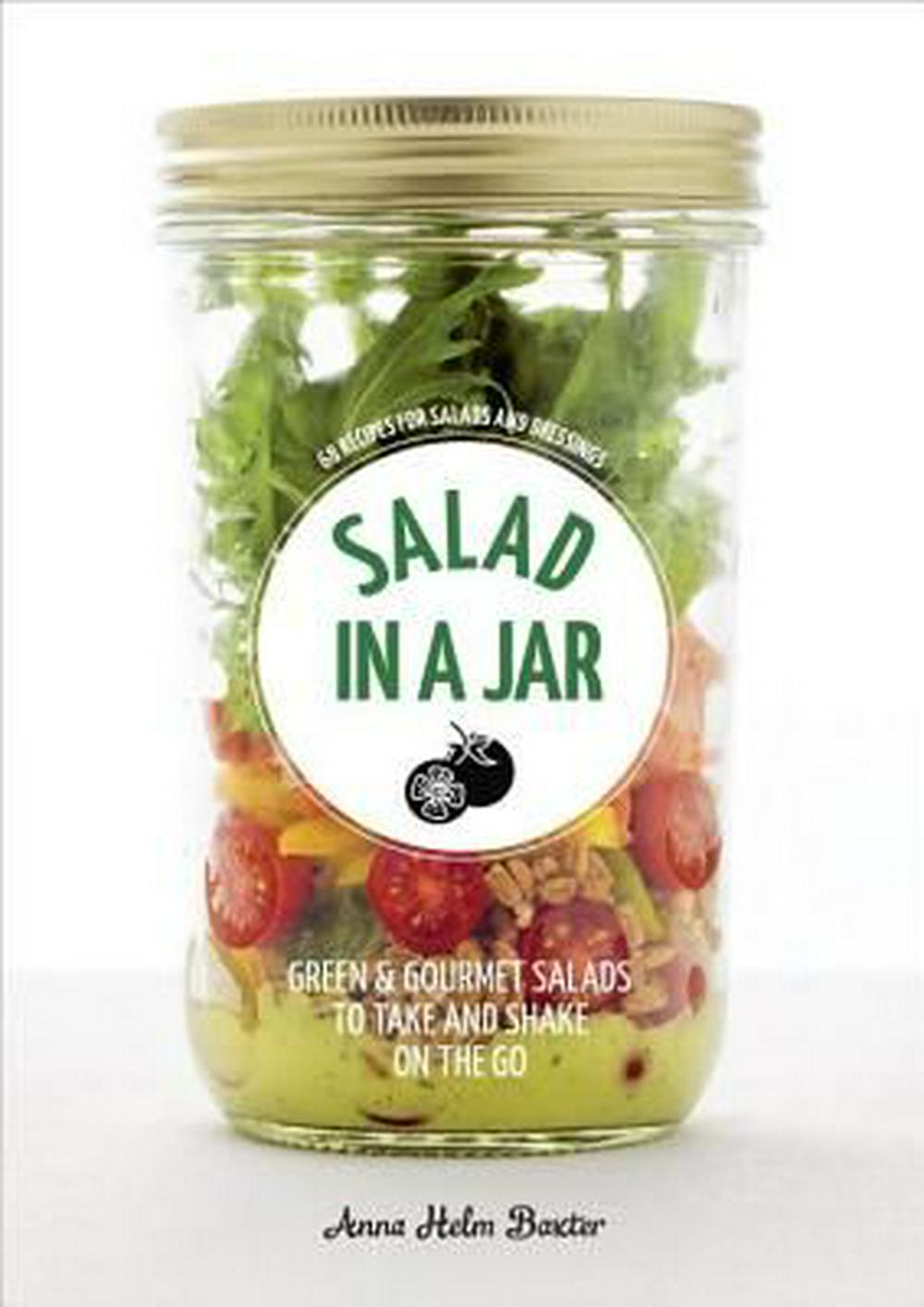 Salad in a Jar68 Recipes for Salads and Dressings