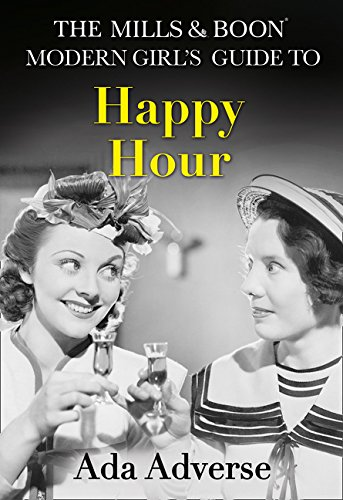 The Mills & Boon Modern Girl's Guide to: Happy Hour by Ada Adverse, ISBN: 9780008212346