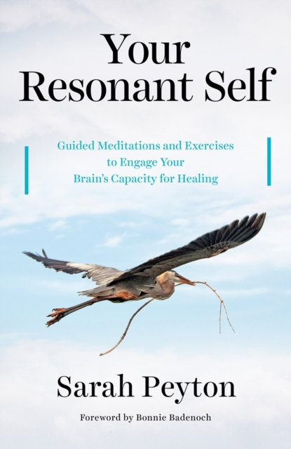 Your Resonant Self: Guided Meditations and Exercises to Engage Your Brains Capacity for Healing