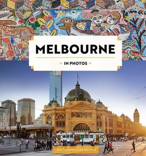 Melbourne in Photos by Chris Groenhout,Rachel Lewis, ISBN: 9781741175448