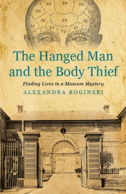 Cover Art for The Hanged Man and the Body Thief: Finding Lives in a Museum Mystery (History), ISBN: 9781922235664