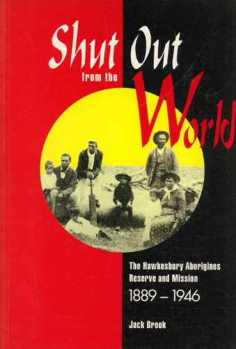 Shut out from the world: The Hawkesbury Aborigines reserve and mission 1889-1946