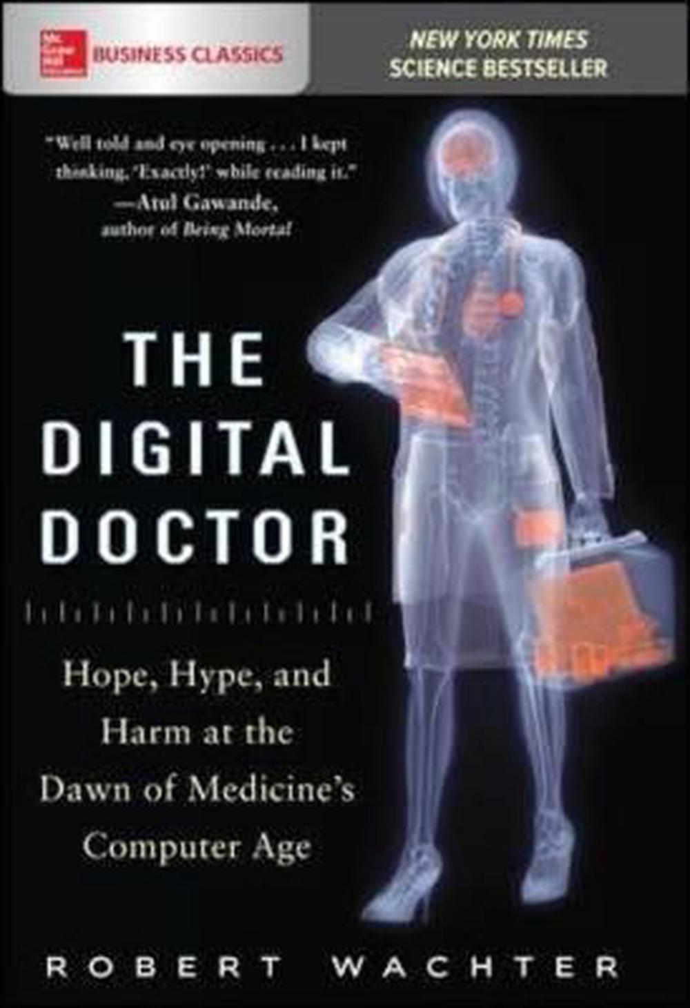 The Digital Doctor: Hope, Hype, and Harm at the Dawn of Medicine S Computer Age