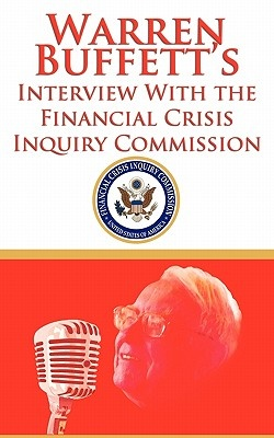 Warren Buffett's Interview With the Financial Crisis Inquiry Commission (FCIC)