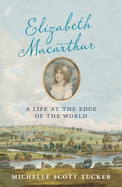 Elizabeth MacarthurA Life at the Edge of the World