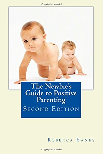 The Newbie's Guide to Positive Parenting: Second Edition