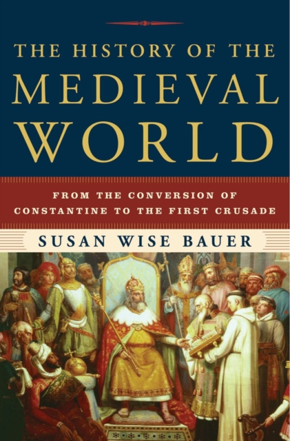 The History of the Medieval World: From the Conversion of Constantine to the First Crusade by Susan Wise Bauer, ISBN: 9780393059755