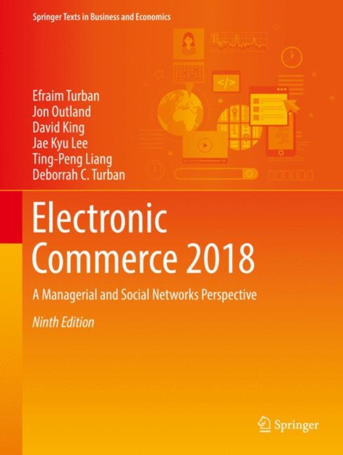 Electronic Commerce 2018: A Managerial and Social Networks Perspective (9th Edition) by Efraim Turban, Jon Outland, David King, Jae Kyu Lee, Ting-Peng Liang, Deborrah C. Turban, ISBN: 9783319587141