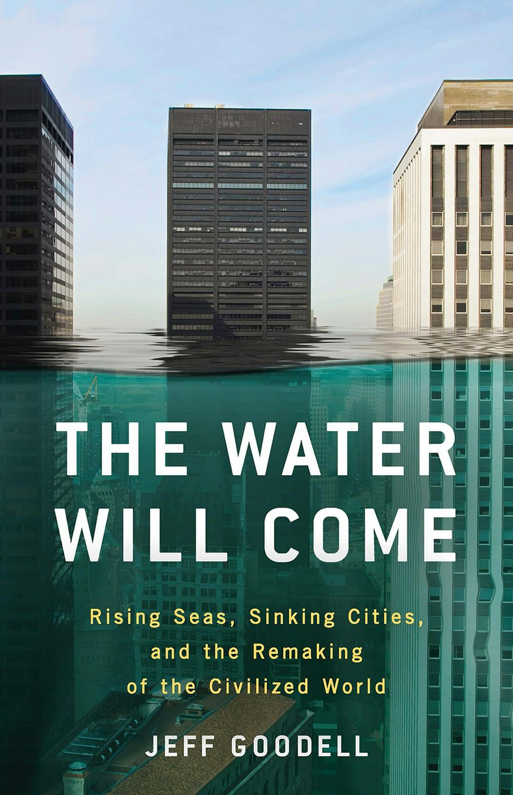 Water Will ComeRising Seas, Sinking Cities, and the Remaking o...