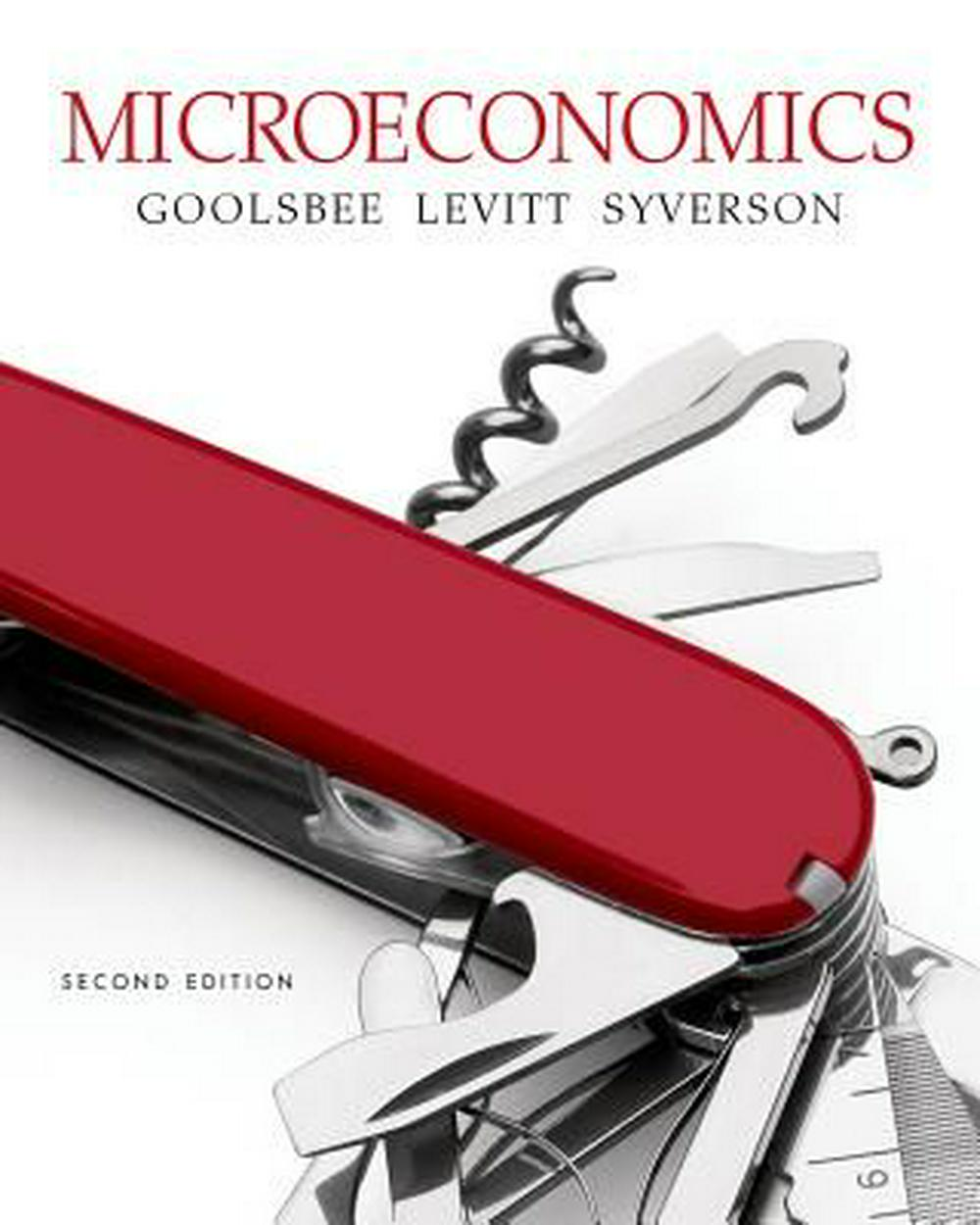 Microeconomics (Second Edition) by Austan Goolsbee, Chad Syverson, Steven D. Levitt, ISBN: 9781464187025