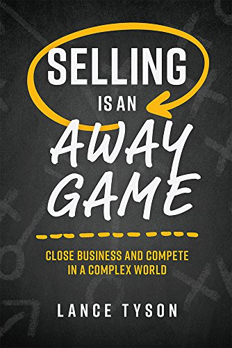 Selling Is an Away GameClose Business and Compete in a Complex World